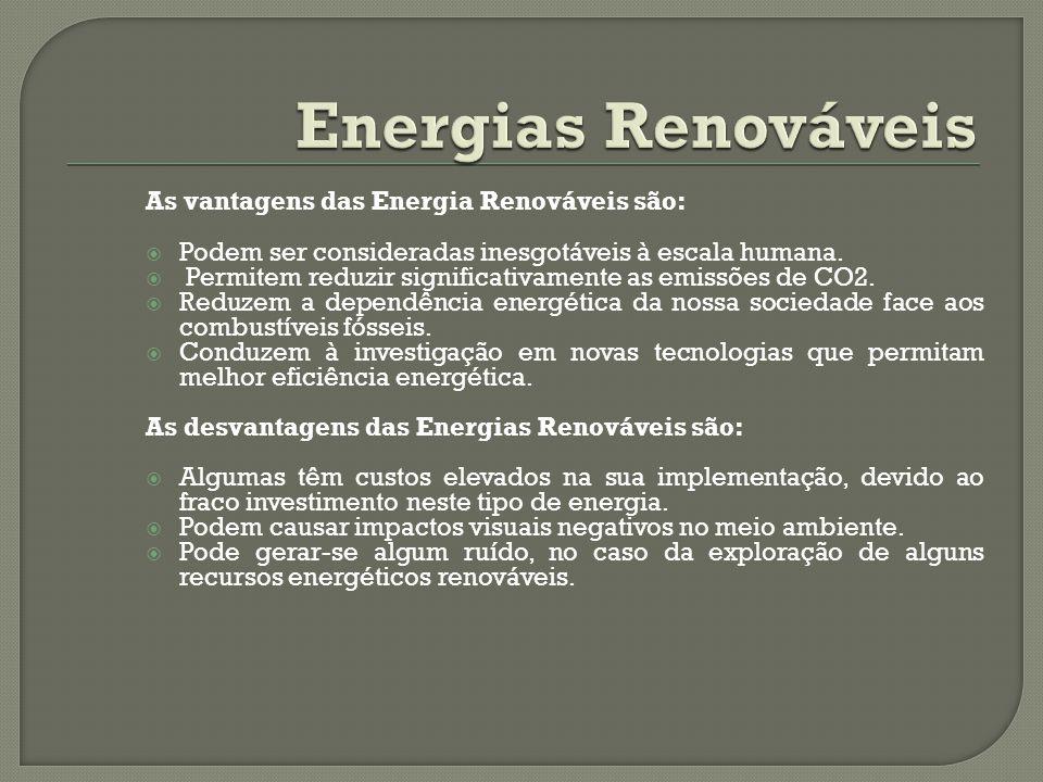 As vantagens das Energia Renováveis são: Podem ser consideradas inesgotáveis à escala humana. Permitem reduzir significativamente as emissões de CO2.