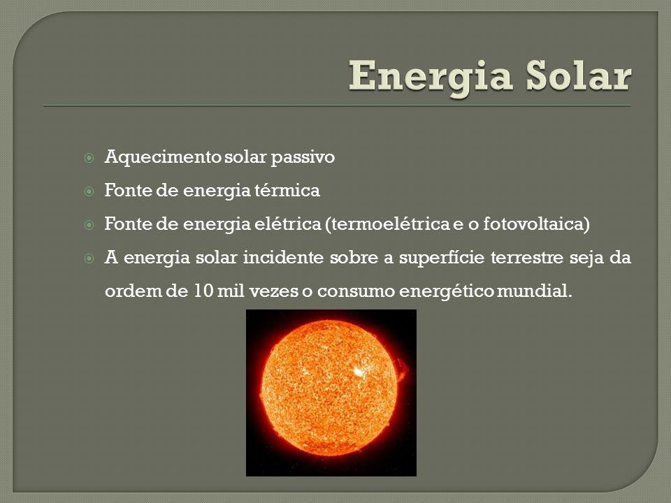 Aquecimento solar passivo Fonte de energia térmica Fonte de energia elétrica (termoelétrica e o fotovoltaica) A energia solar incidente sobre a superfície terrestre seja da ordem de 10 mil vezes o consumo energético mundial.