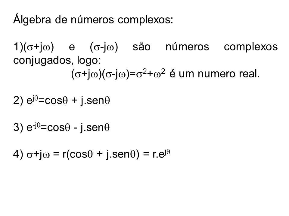Álgebra de números complexos: 1)( +j ) e ( -j ) são números complexos conjugados, logo: ( +j )( -j )= 2 + 2 é um numero real. 2) e j =cos + j.sen 3) e
