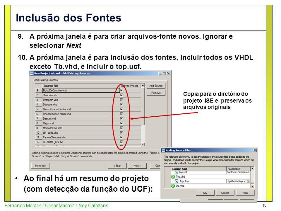 10 Fernando Moraes / César Marcon / Ney Calazans Inclusão dos Fontes 9.A próxima janela é para criar arquivos-fonte novos. Ignorar e selecionar Next 1