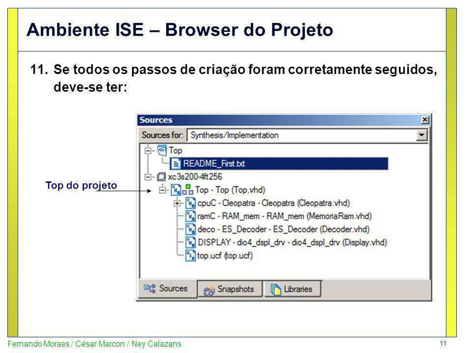 11 Fernando Moraes / César Marcon / Ney Calazans Ambiente ISE – Browser do Projeto 11.Se todos os passos de criação foram corretamente seguidos, deve-