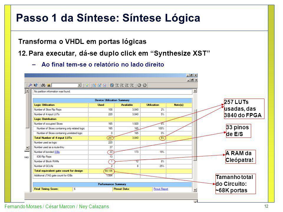 12 Fernando Moraes / César Marcon / Ney Calazans Passo 1 da Síntese: Síntese Lógica Transforma o VHDL em portas lógicas 12.Para executar, dá-se duplo