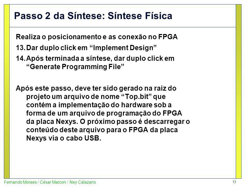 13 Fernando Moraes / César Marcon / Ney Calazans Passo 2 da Síntese: Síntese Física Realiza o posicionamento e as conexão no FPGA 13.Dar duplo click e