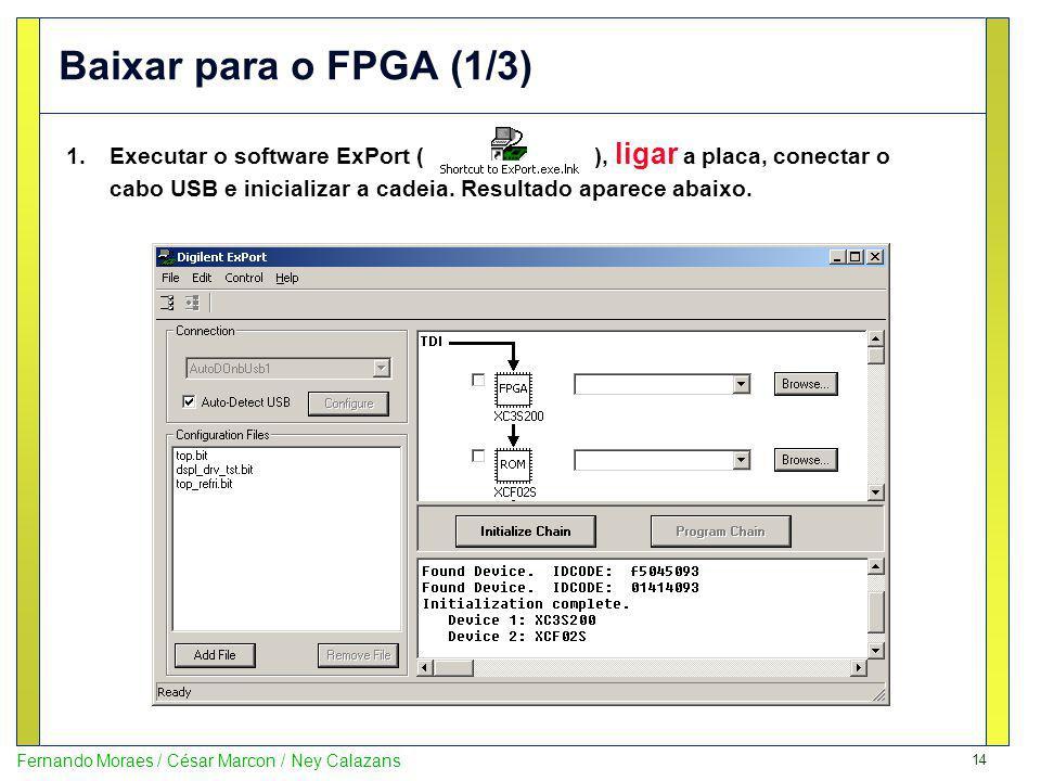 14 Fernando Moraes / César Marcon / Ney Calazans Baixar para o FPGA (1/3) 1.Executar o software ExPort ( ), ligar a placa, conectar o cabo USB e inici
