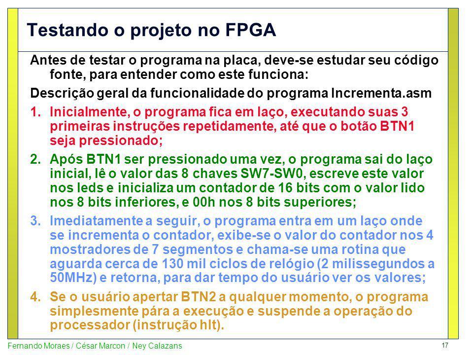 17 Fernando Moraes / César Marcon / Ney Calazans Testando o projeto no FPGA Antes de testar o programa na placa, deve-se estudar seu código fonte, par