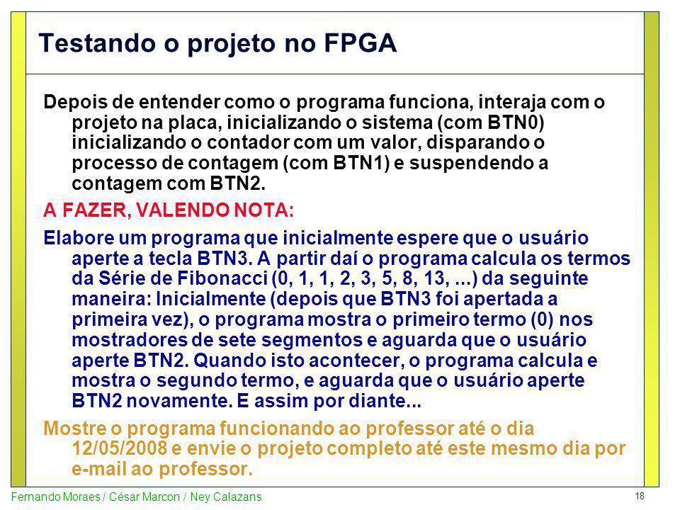 18 Fernando Moraes / César Marcon / Ney Calazans Testando o projeto no FPGA Depois de entender como o programa funciona, interaja com o projeto na pla