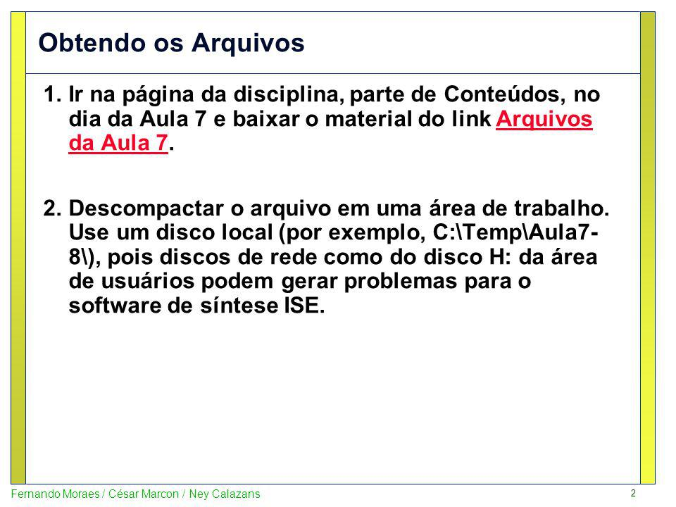 2 Fernando Moraes / César Marcon / Ney Calazans Obtendo os Arquivos 1.Ir na página da disciplina, parte de Conteúdos, no dia da Aula 7 e baixar o mate