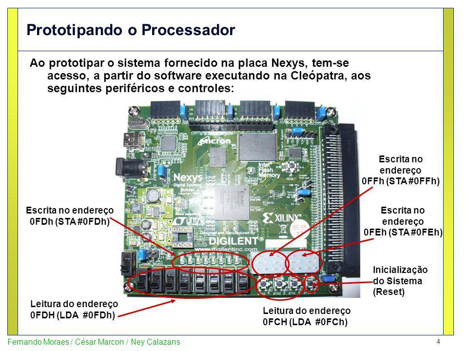 4 Fernando Moraes / César Marcon / Ney Calazans Prototipando o Processador Ao prototipar o sistema fornecido na placa Nexys, tem-se acesso, a partir d