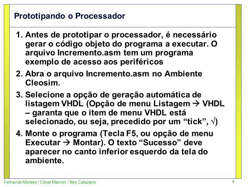 5 Fernando Moraes / César Marcon / Ney Calazans Prototipando o Processador 1.Antes de prototipar o processador, é necessário gerar o código objeto do
