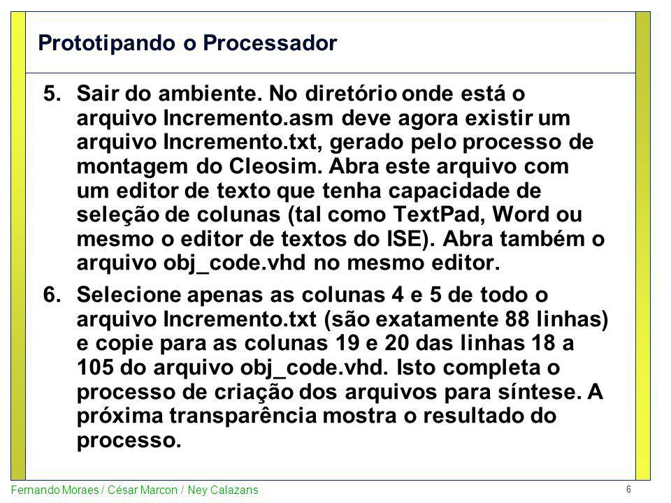 6 Fernando Moraes / César Marcon / Ney Calazans Prototipando o Processador 5.Sair do ambiente. No diretório onde está o arquivo Incremento.asm deve ag