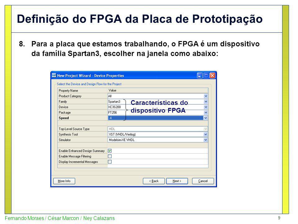 9 Fernando Moraes / César Marcon / Ney Calazans Definição do FPGA da Placa de Prototipação 8.Para a placa que estamos trabalhando, o FPGA é um disposi