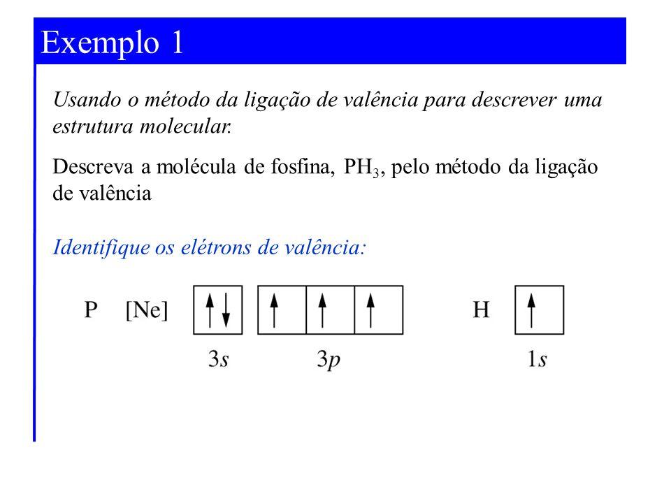 Exemplo 1 Usando o método da ligação de valência para descrever uma estrutura molecular. Descreva a molécula de fosfina, PH 3, pelo método da ligação