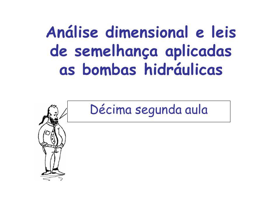 Análise dimensional e leis de semelhança aplicadas as bombas hidráulicas Décima segunda aula