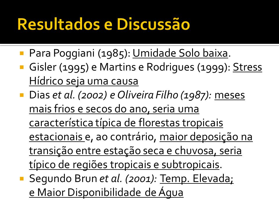 Para Poggiani (1985): Umidade Solo baixa. Gisler (1995) e Martins e Rodrigues (1999): Stress Hídrico seja uma causa Dias et al. (2002) e Oliveira Filh