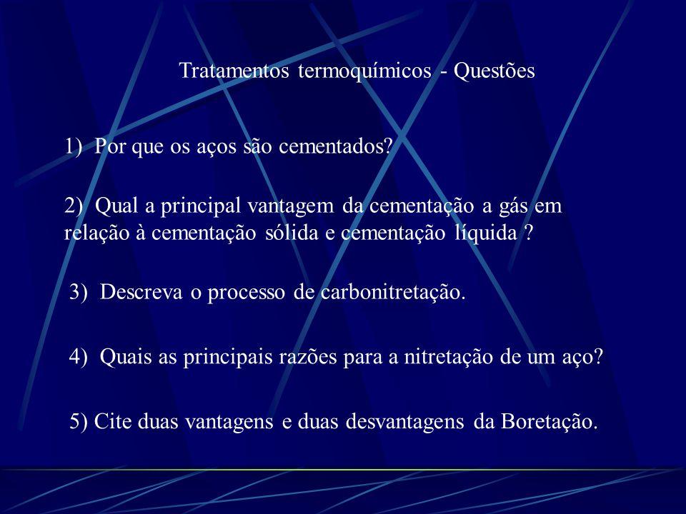 Tratamentos termoquímicos - Questões 1) Por que os aços são cementados? 2) Qual a principal vantagem da cementação a gás em relação à cementação sólid