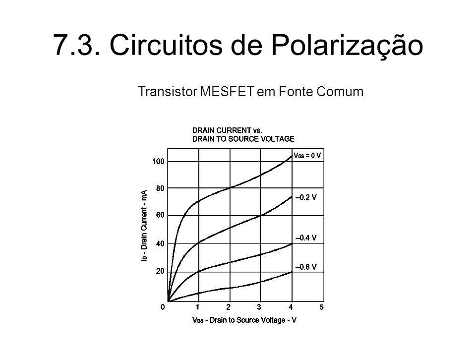 7.3. Circuitos de Polarização Transistor MESFET em Fonte Comum