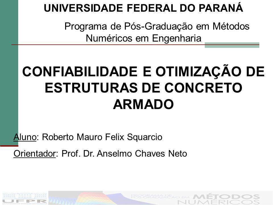 UNIVERSIDADE FEDERAL DO PARANÁ Programa de Pós-Graduação em Métodos Numéricos em Engenharia CONFIABILIDADE E OTIMIZAÇÃO DE ESTRUTURAS DE CONCRETO ARMA