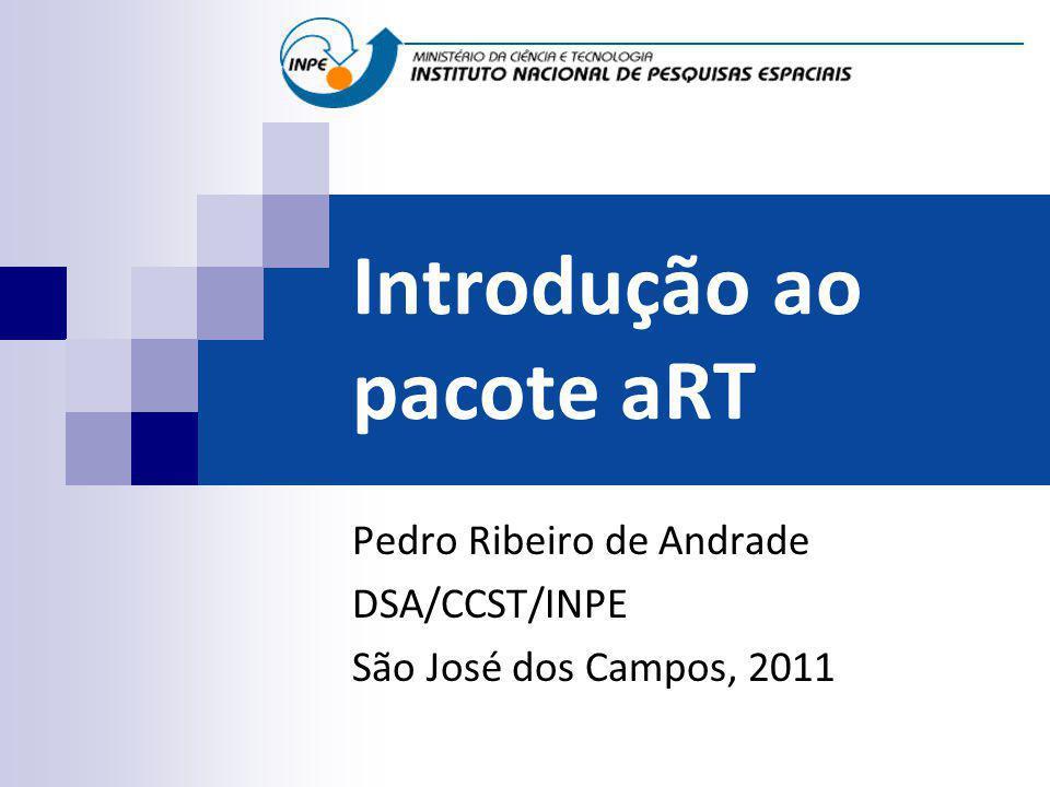 Introdução ao pacote aRT Pedro Ribeiro de Andrade DSA/CCST/INPE São José dos Campos, 2011