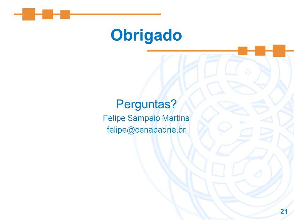 21 Obrigado Perguntas? Felipe Sampaio Martins felipe@cenapadne.br