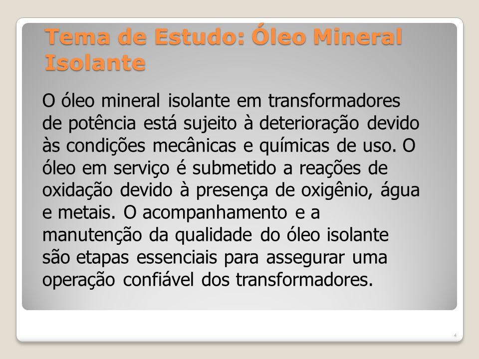 Tema de Estudo: Óleo Mineral Isolante O óleo mineral isolante em transformadores de potência está sujeito à deterioração devido às condições mecânicas e químicas de uso.