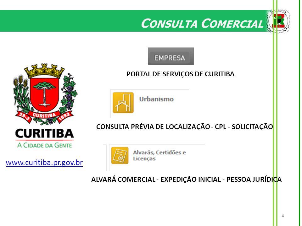 C ONSULTA C OMERCIAL 4 www.curitiba.pr.gov.br CONSULTA PRÉVIA DE LOCALIZAÇÃO - CPL - SOLICITAÇÃO ALVARÁ COMERCIAL - EXPEDIÇÃO INICIAL - PESSOA JURÍDICA PORTAL DE SERVIÇOS DE CURITIBA