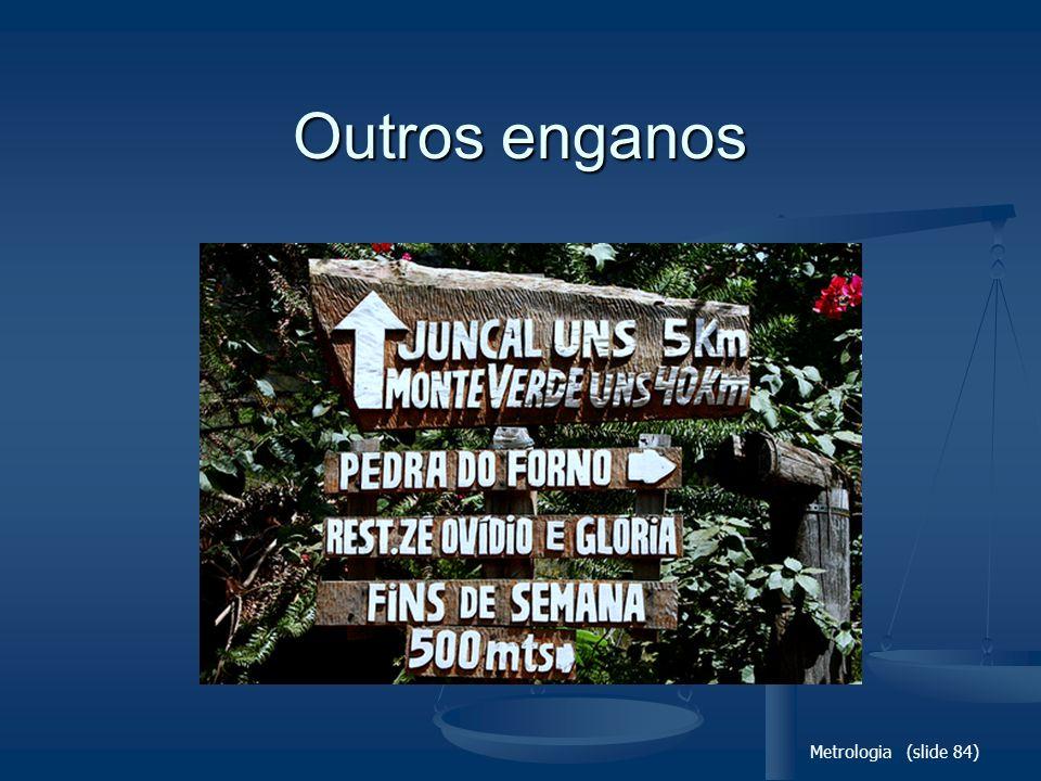 Metrologia (slide 84) Outros enganos