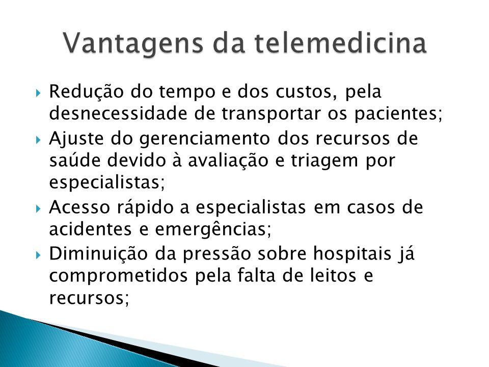 Redução do tempo e dos custos, pela desnecessidade de transportar os pacientes; Ajuste do gerenciamento dos recursos de saúde devido à avaliação e tri