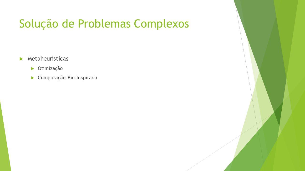 Solução de Problemas Complexos Metaheuristicas Otimização Computação Bio-Inspirada