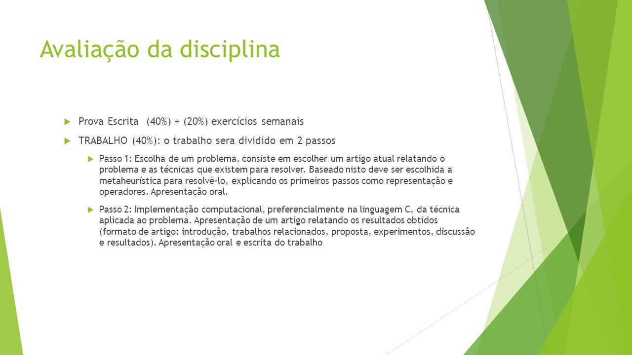 Avaliação da disciplina Prova Escrita (40%) + (20%) exercícios semanais TRABALHO (40%): o trabalho sera dividido em 2 passos Passo 1: Escolha de um pr
