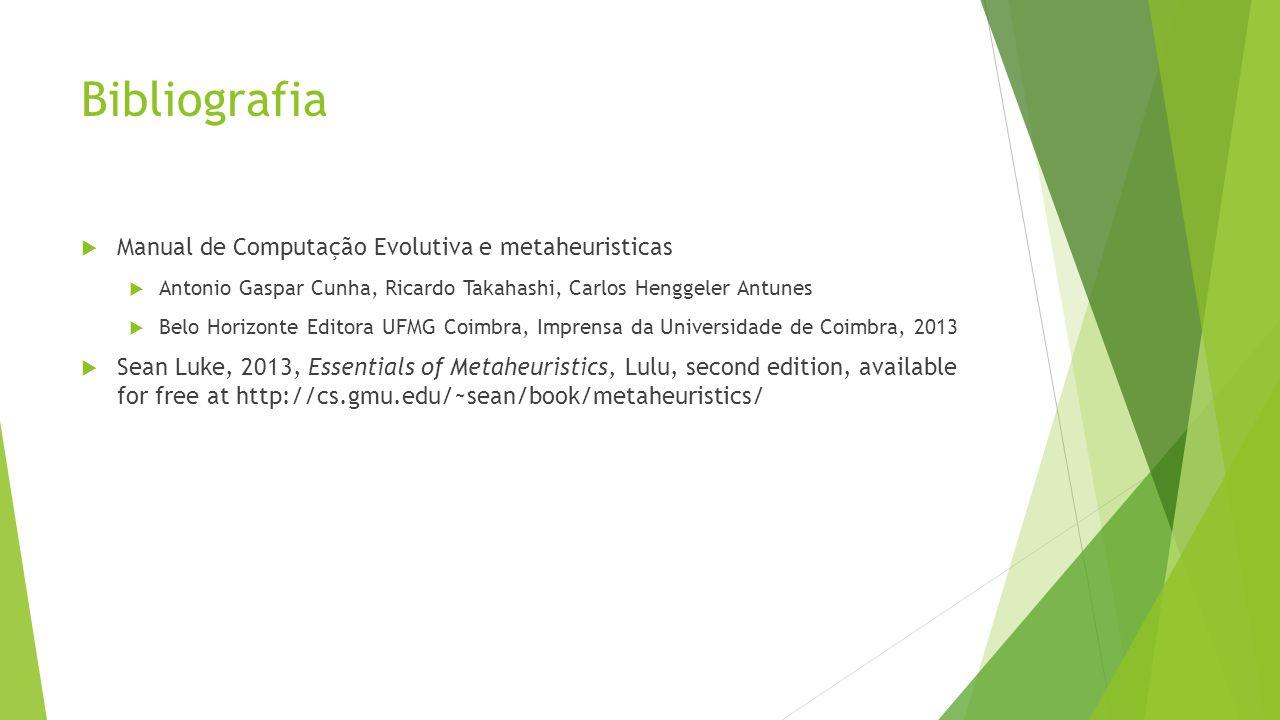 Bibliografia Manual de Computação Evolutiva e metaheuristicas Antonio Gaspar Cunha, Ricardo Takahashi, Carlos Henggeler Antunes Belo Horizonte Editora