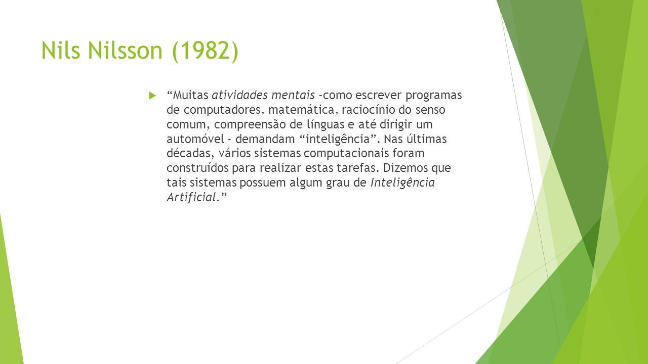 Nils Nilsson (1982) Muitas atividades mentais -como escrever programas de computadores, matemática, raciocínio do senso comum, compreensão de línguas