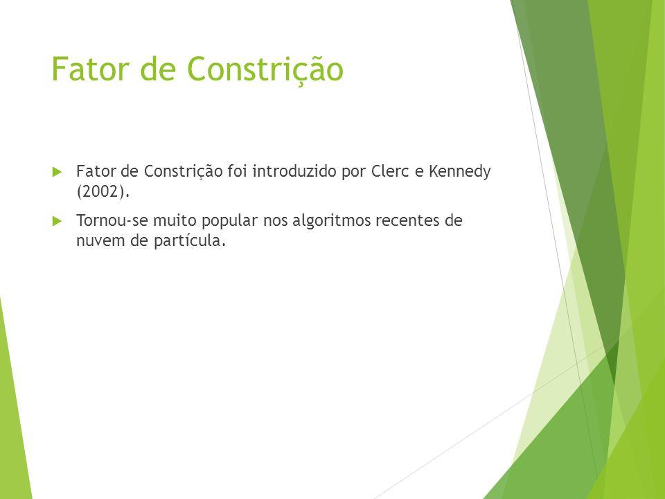 Fator de Constrição Fator de Constrição foi introduzido por Clerc e Kennedy (2002). Tornou-se muito popular nos algoritmos recentes de nuvem de partíc