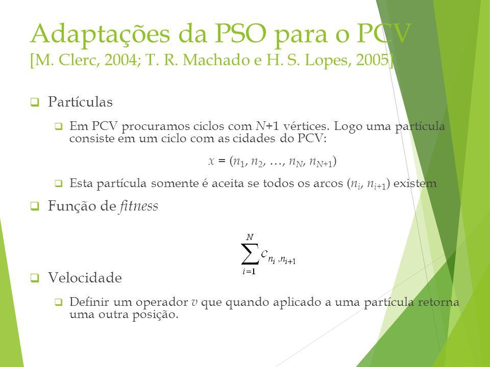 Adaptações da PSO para o PCV [M. Clerc, 2004; T. R. Machado e H. S. Lopes, 2005] Partículas Em PCV procuramos ciclos com N +1 vértices. Logo uma partí