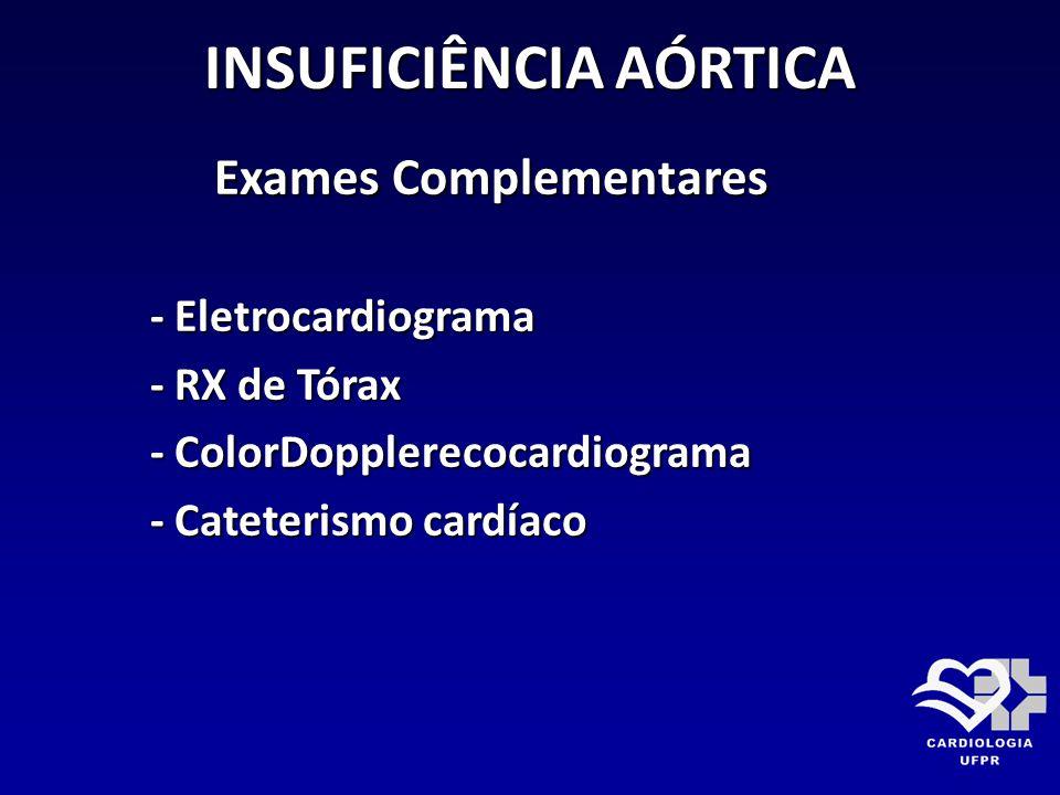 INSUFICIÊNCIA AÓRTICA Exames Complementares Exames Complementares - Eletrocardiograma - Eletrocardiograma - RX de Tórax - RX de Tórax - ColorDopplerec