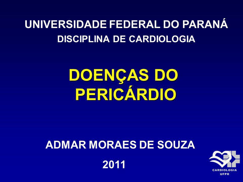 DOENÇAS DO PERICÁRDIO PERICÁRDIO UNIVERSIDADE FEDERAL DO PARANÁ DISCIPLINA DE CARDIOLOGIA ADMAR MORAES DE SOUZA 2011