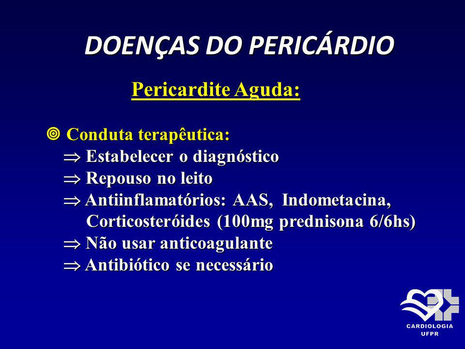DOENÇAS DO PERICÁRDIO DOENÇAS DO PERICÁRDIO Pericardite Aguda: Pericardite Aguda: Conduta terapêutica: Conduta terapêutica: Estabelecer o diagnóstico