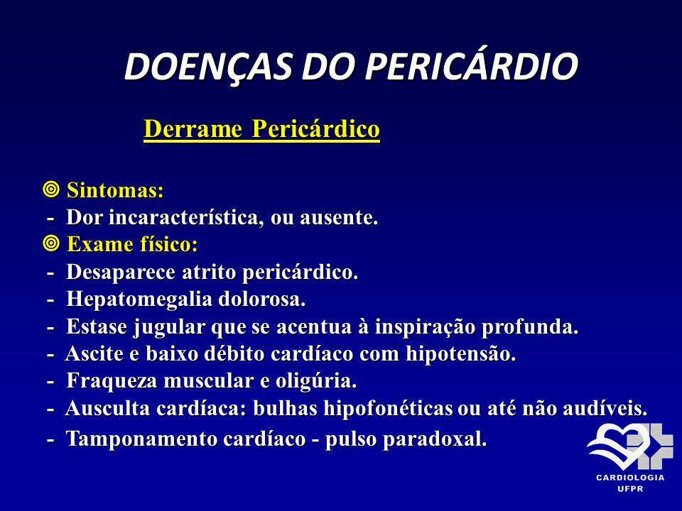 Derrame Pericárdico Derrame Pericárdico Sintomas: Sintomas: - Dor incaracterística, ou ausente. - Dor incaracterística, ou ausente. Exame físico: Exam