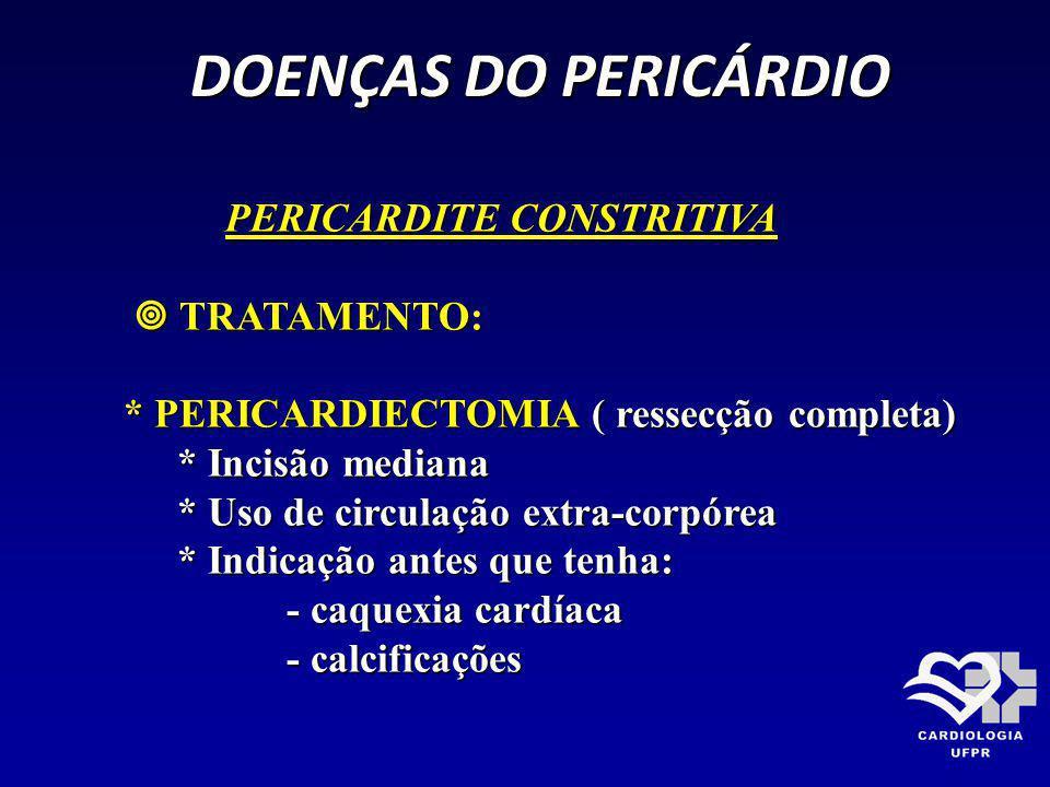 DOENÇAS DO PERICÁRDIO DOENÇAS DO PERICÁRDIO PERICARDITE CONSTRITIVA PERICARDITE CONSTRITIVA TRATAMENTO: TRATAMENTO: * PERICARDIECTOMIA ( ressecção com