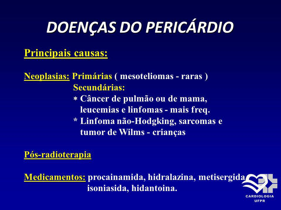 DOENÇAS DO PERICÁRDIO DOENÇAS DO PERICÁRDIO Principais causas: Neoplasias: Neoplasias: Primárias ( mesoteliomas - raras ) Secundárias: Câncer de pulmã
