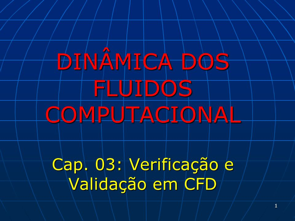 1 DINÂMICA DOS FLUIDOS COMPUTACIONAL Cap. 03: Verificação e Validação em CFD