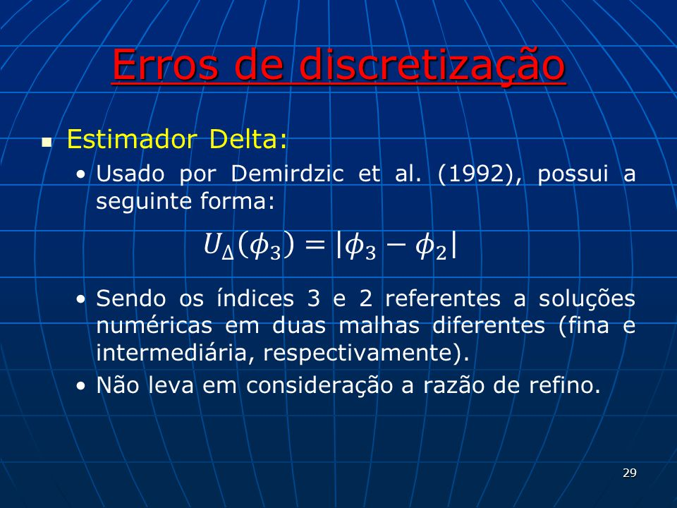 Erros de discretização Estimador Delta: Usado por Demirdzic et al. (1992), possui a seguinte forma: Sendo os índices 3 e 2 referentes a soluções numér
