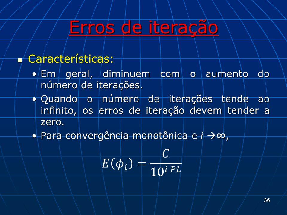 Erros de iteração Características: Características: Em geral, diminuem com o aumento do número de iterações.Em geral, diminuem com o aumento do número