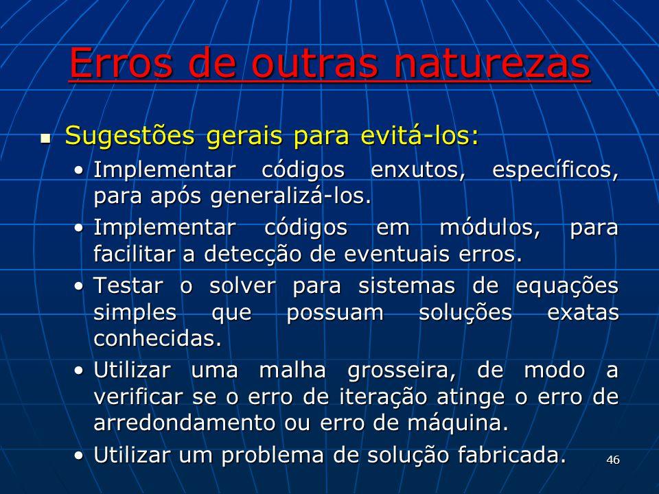 Erros de outras naturezas Sugestões gerais para evitá-los: Sugestões gerais para evitá-los: Implementar códigos enxutos, específicos, para após genera