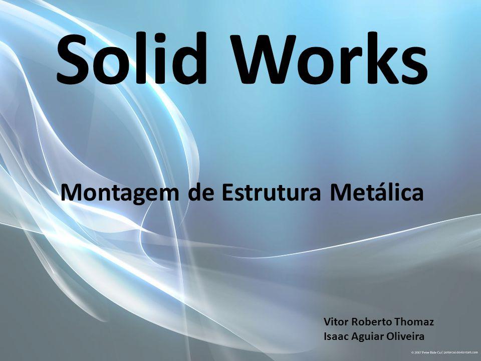 Solid Works Montagem de Estrutura Metálica Vitor Roberto Thomaz Isaac Aguiar Oliveira