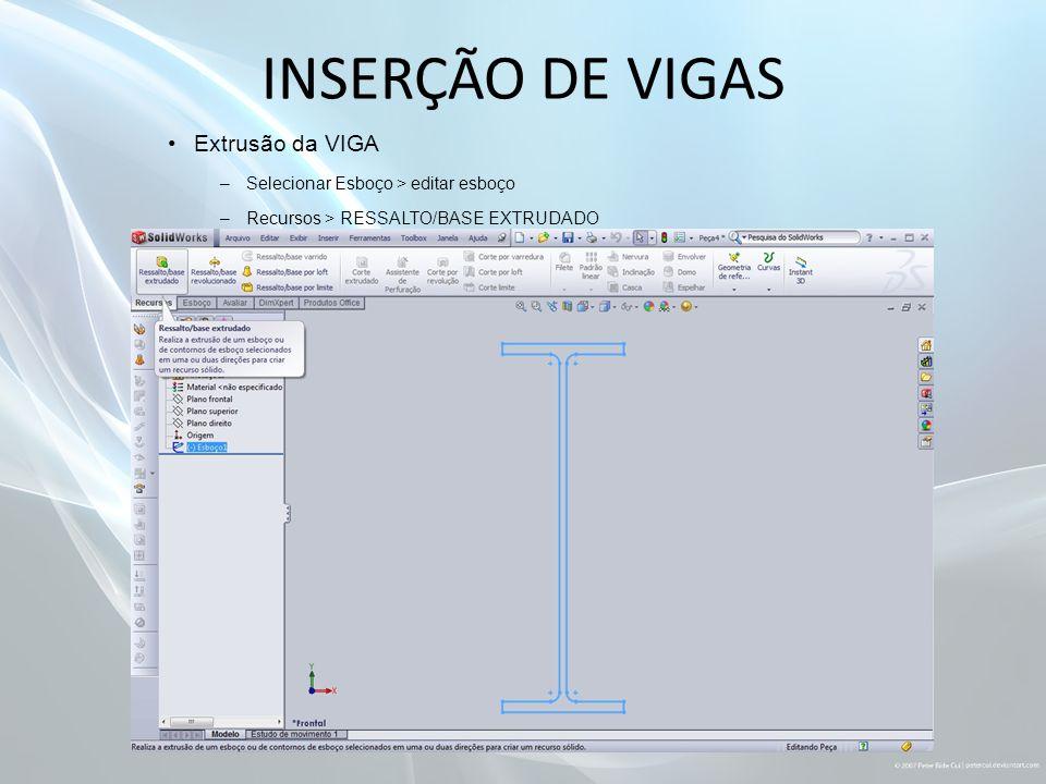 INSERÇÃO DE VIGAS Extrusão da VIGA –Selecionar Esboço > editar esboço –Recursos > RESSALTO/BASE EXTRUDADO