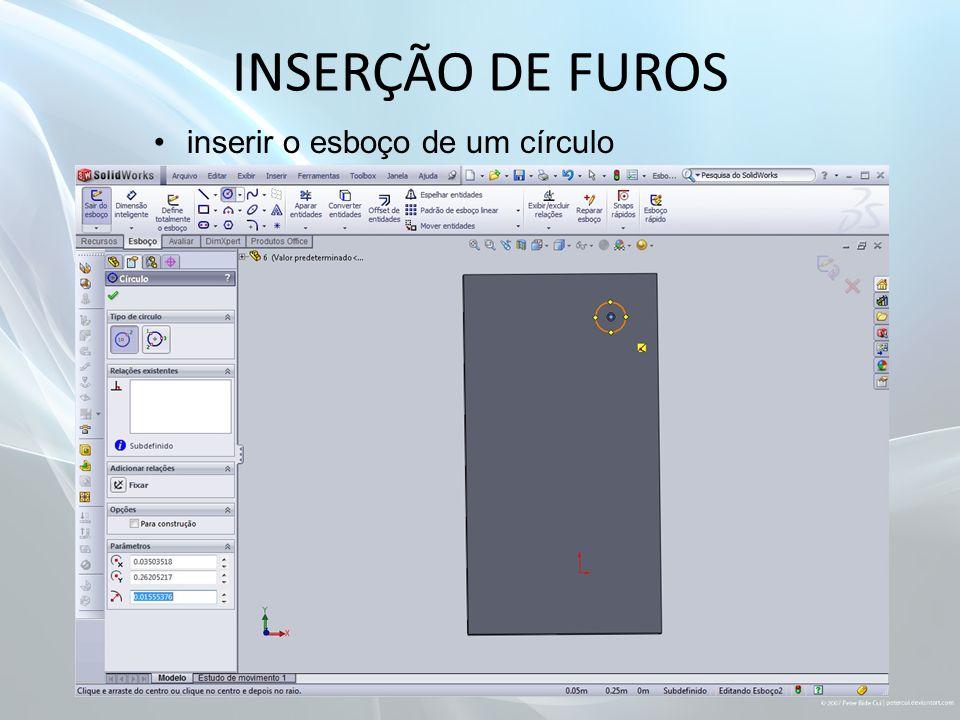 INSERÇÃO DE FUROS inserir o esboço de um círculo