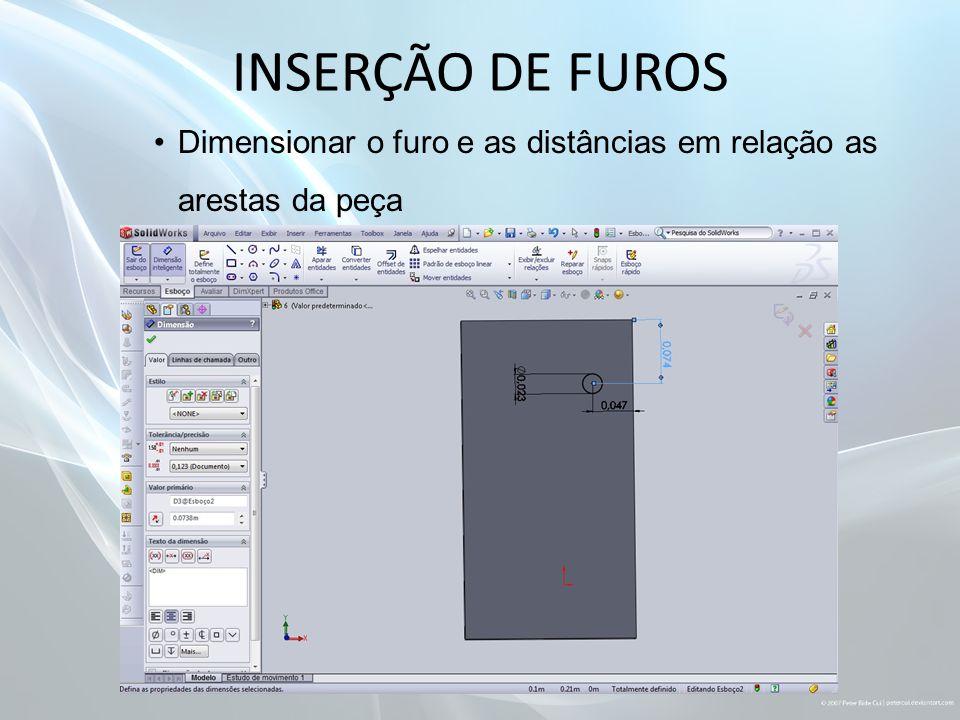 INSERÇÃO DE FUROS Dimensionar o furo e as distâncias em relação as arestas da peça