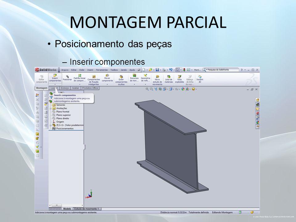 MONTAGEM PARCIAL Posicionamento das peças –Inserir componentes