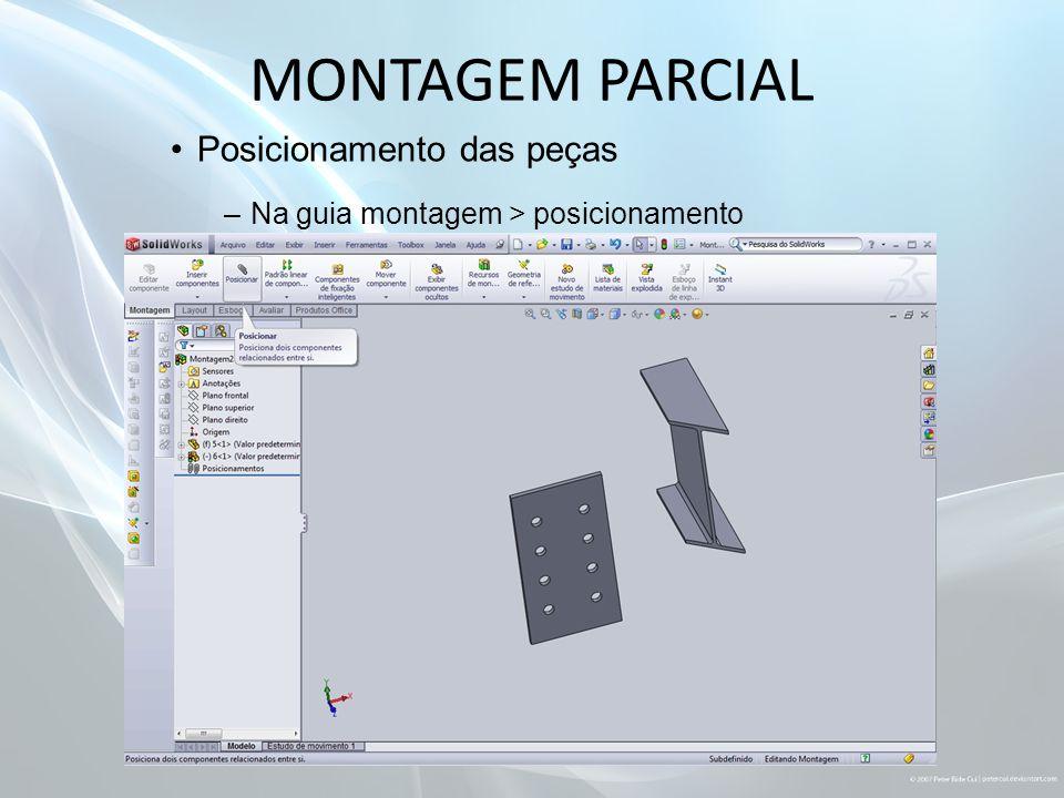 MONTAGEM PARCIAL Posicionamento das peças –Na guia montagem > posicionamento