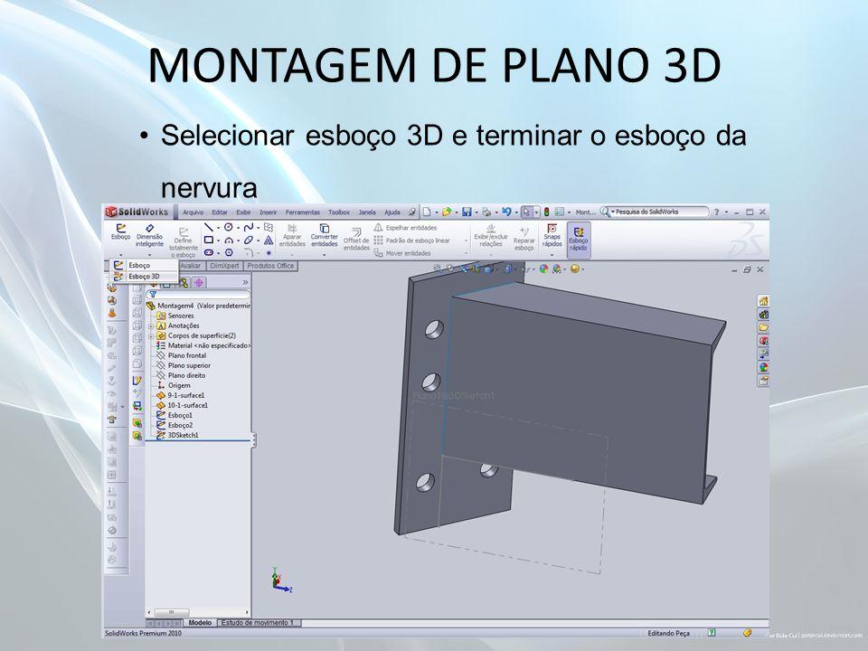 MONTAGEM DE PLANO 3D Selecionar esboço 3D e terminar o esboço da nervura